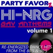 Hi-NRG Gay Anthems volume 1 | Re-energized Dance Hits from the 80's & 90's