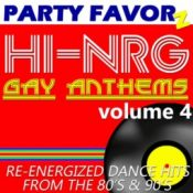 Hi-NRG Gay Anthems volume 4 | Re-energized Dance Hits from the 80's & 90's